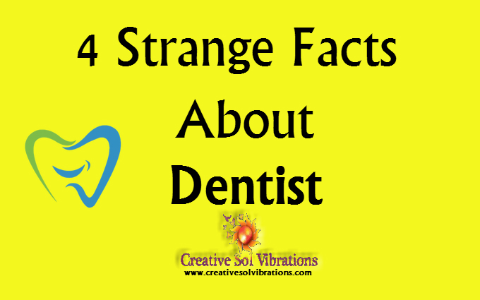 4 Strange Facts About Dentist