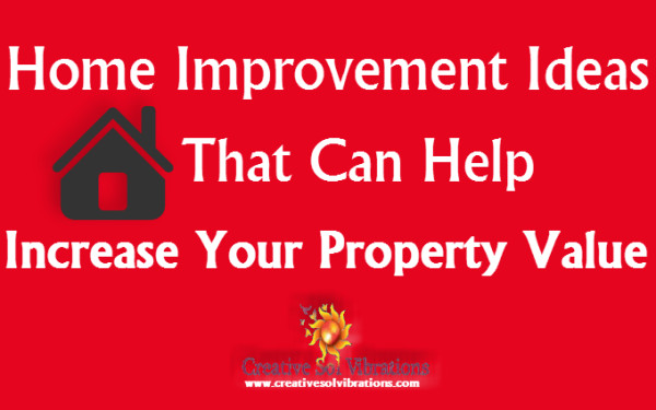 Home improvement ideas that can help increase your for Home improvements that increase value