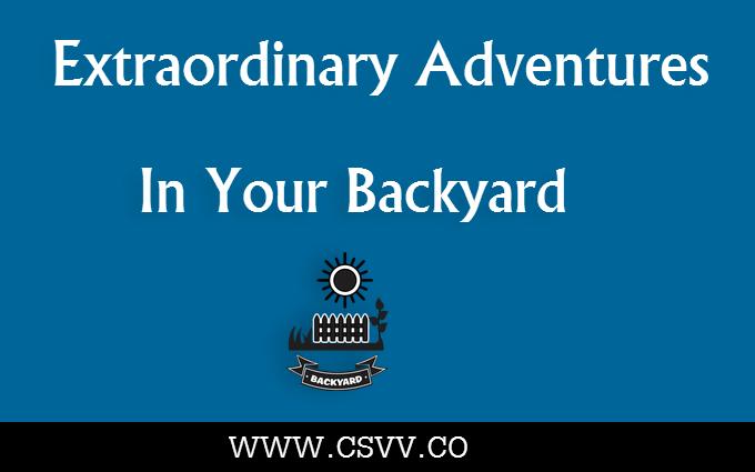 Extraordinary Adventures In Your Backyard