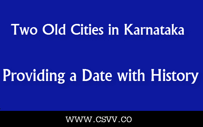 Two Old Cities in Karnataka, Providing a Date with History