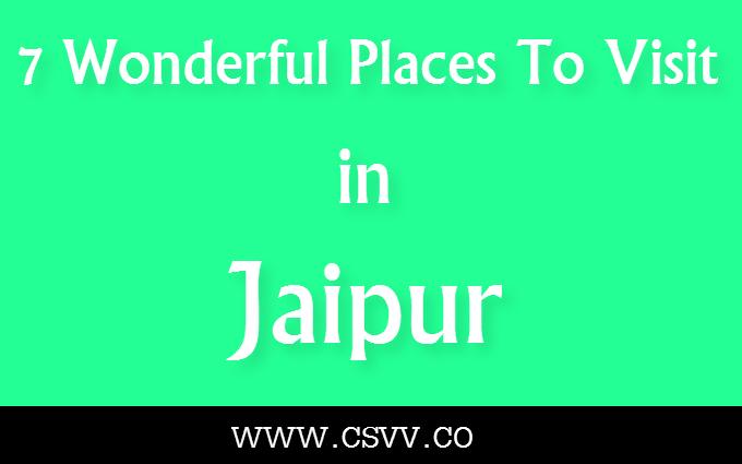 7 Wonderful Places To Visit In Jaipur