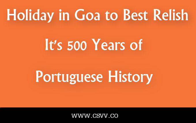 Holiday in Goa to Best Relish its 500 Years of Portuguese History