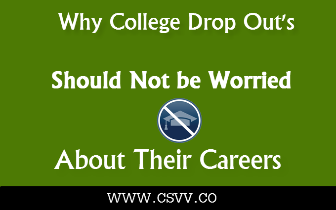 Why College Drop Out's Should Not be Worried about Their Careers