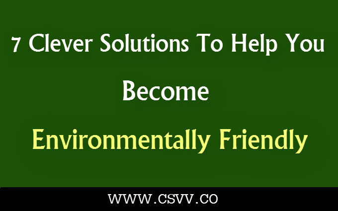 Solutions To You Become Environmentally Friendly