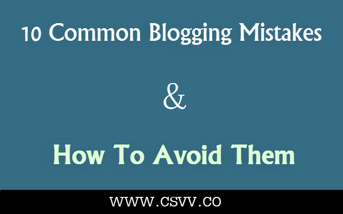 10 Common Blogging Mistakes And How To Avoid Them