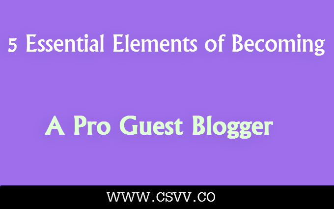 5 Essential Elements of Becoming A Pro Guest Blogger