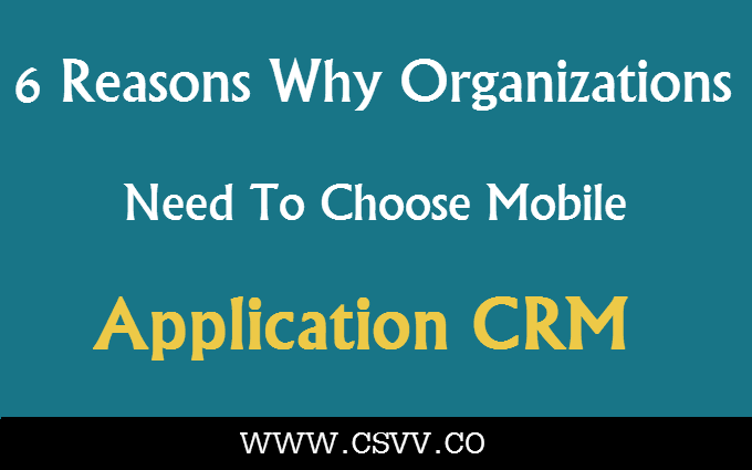 6 Reasons Why Organizations Need To Choose Mobile Application CRM