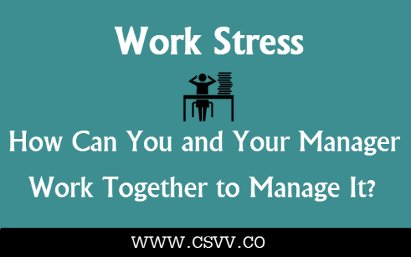 Work Stress: How Can You and Your Manager Work Together to ...