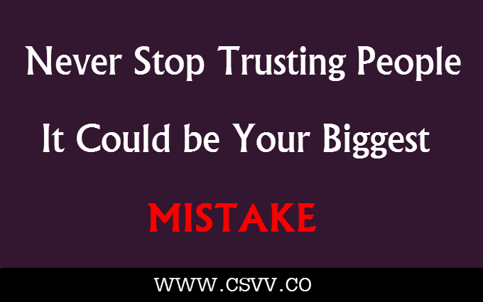 Never Stop Trusting People – It Could be Your Biggest Mistake