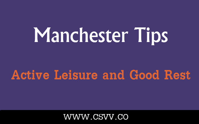 Manchester Tips: Active Leisure and Good Rest