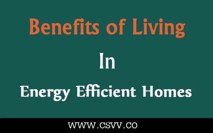 Benefits of Living in Energy Efficient Homes