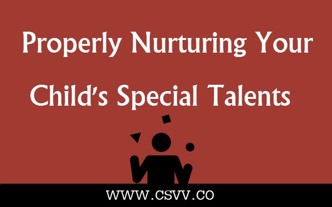 Properly Nurturing your Child's Special Talents