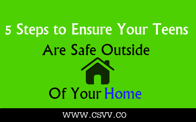 5 Steps to Ensure Your Teens are Safe Outside of the Home