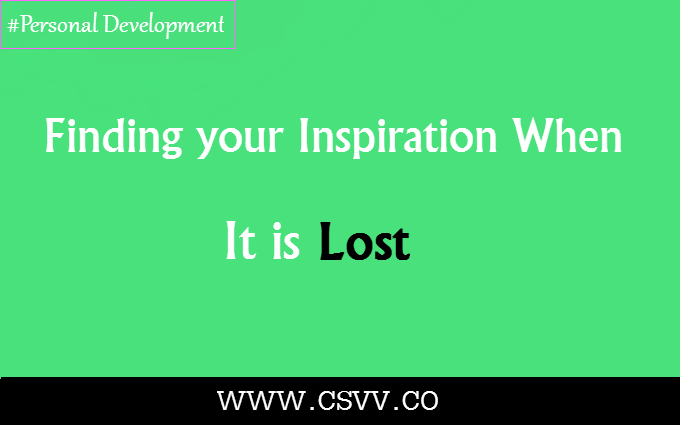 Find your Inspiration When it is Lost