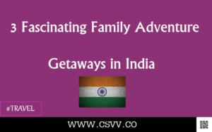 3 Fascinating Family Adventure Getaways in India