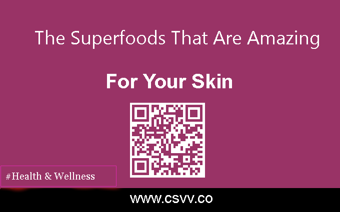 The Superfoods That Are Amazing For Your Skin