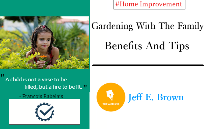 Gardening With The Family — Benefits And Tips