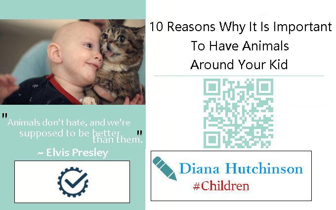 10 Reasons Why It Is Important to Have Animals Around Your Kid