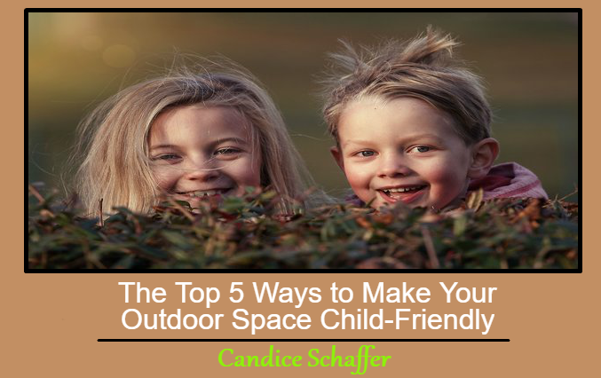 The Top 5 Ways to Make Your Outdoor Space Child-Friendly