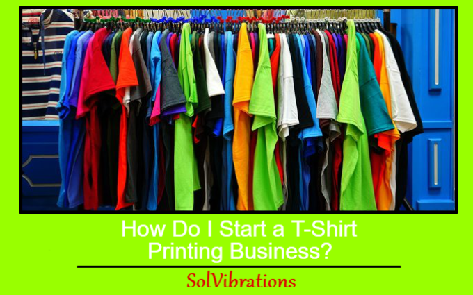 How Do I Start a T-Shirt Printing Business?