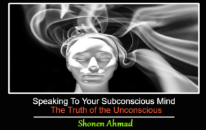 Speaking To Your Subconscious Mind: The Truth of the Unconscious