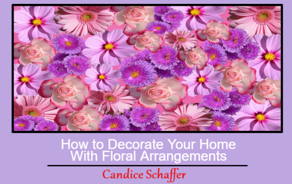 How to Decorate Your Home With Floral Arrangements