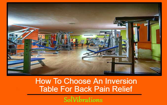 How To Choose An Inversion Table For Back Pain Relief