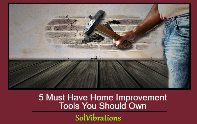 5 Must Have Home Improvement Tools You Should Own