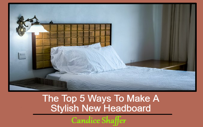 The Top 5 Ways To Make A Stylish New Headboard