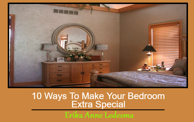 Beautiful Bedrooms Basics: 10 Ways To Make Your Bedroom Extra Special