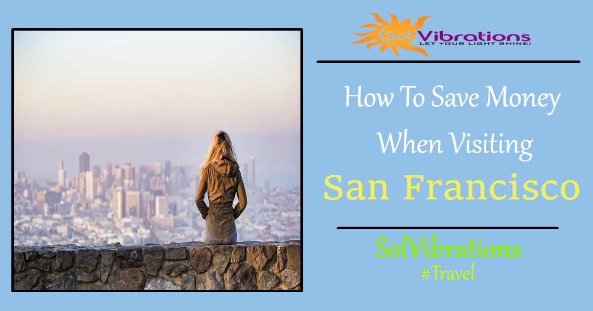 How To Save Money When Visiting San Francisco