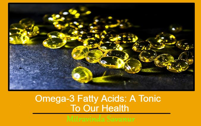 Omega-3 Fatty Acids: A Tonic To Our Health