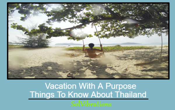 Vacation With A Purpose: Things To Know About Thailand