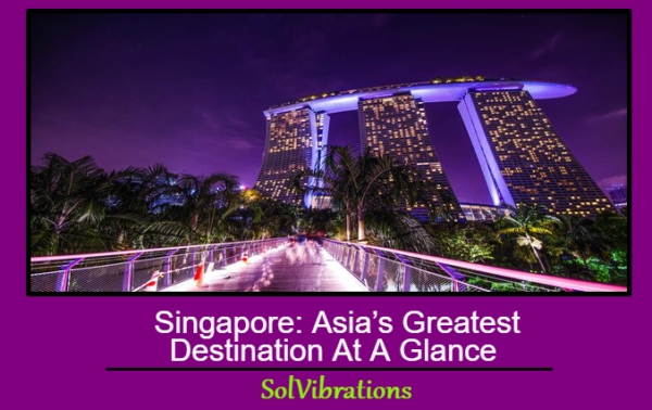 Singapore: Asia's Greatest Destination At A Glance