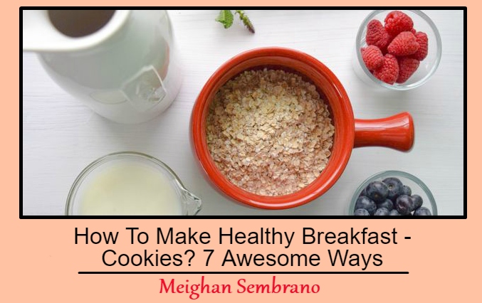 How To Make Healthy Breakfast Cookies? 7 Awesome Ways