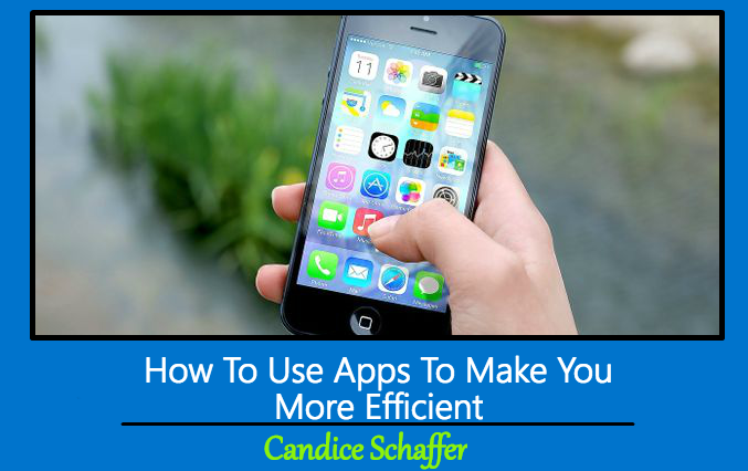 How To Use Apps To Make You More Efficient
