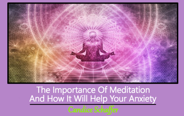 The Importance Of Meditation And How It Will Help Your Anxiety