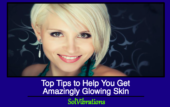 Top Tips To Help You Get Amazingly Glowing Skin