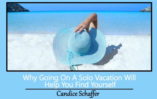Why Going On A Solo Vacation Will Help You Find Yourself