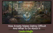 how anxiety makes dating difficult