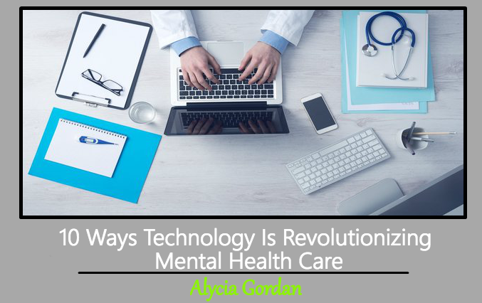 10 Ways Technology Is Revolutionizing Mental Health Care