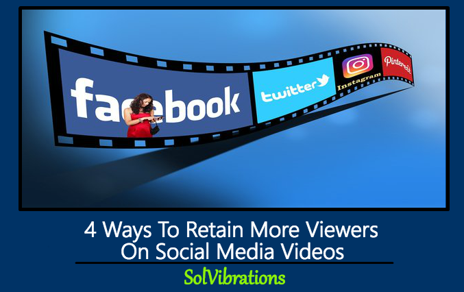 4 Ways To Retain More Viewers On Social Media Videos