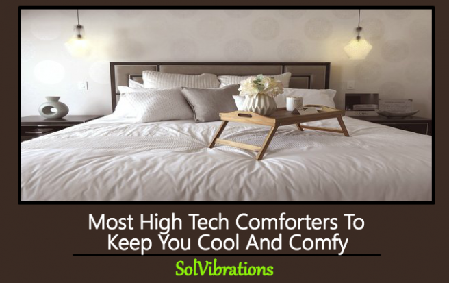 Most High Tech Comforters To Keep You Cool And Comfy