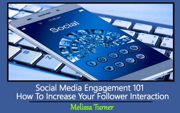 Social Media Engagement 101: How To Increase Your Follower Interaction