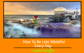 be less wasteful