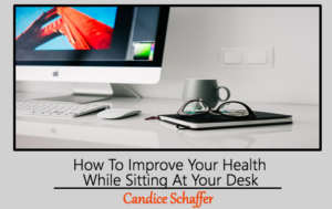 improve your health while sitting at your desk