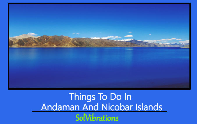 Things To Do In Andaman And Nicobar Islands – A Hidden Gem In India