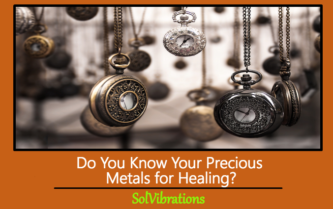 Do You Know Your Precious Metals For Healing?