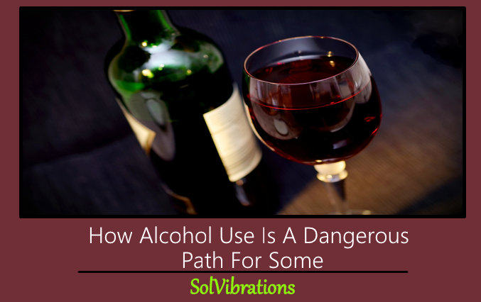 How Alcohol Use Is A Dangerous Path For Some