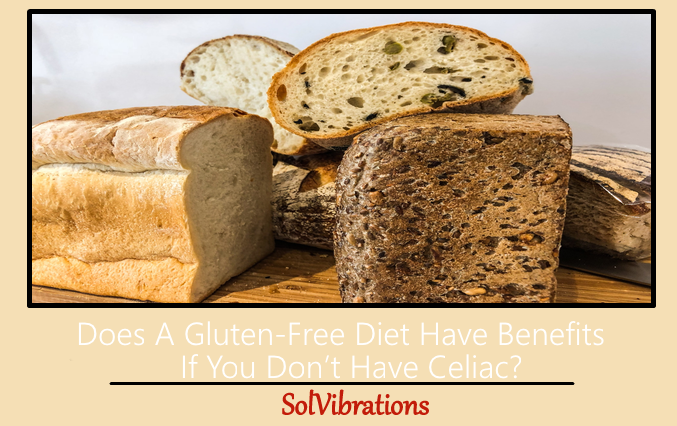 Does A Gluten-Free Diet Have Benefits If You Don't Have Celiac?